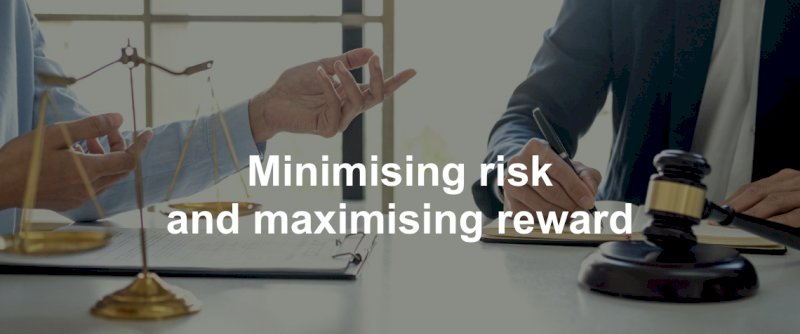 Minimising risk and maximising reward